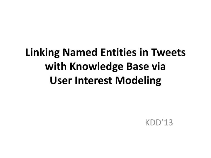 linking named entities in tweets with knowledge base via user interest modeling n.