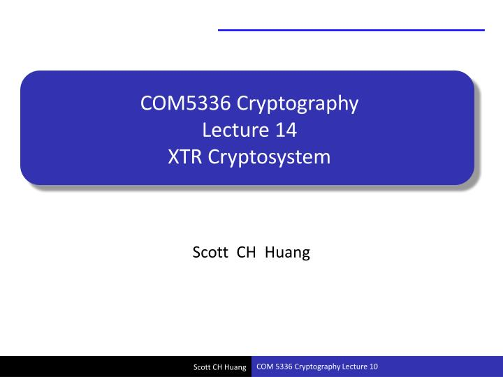 com5336 cryptography lecture 14 xtr cryptosystem n.