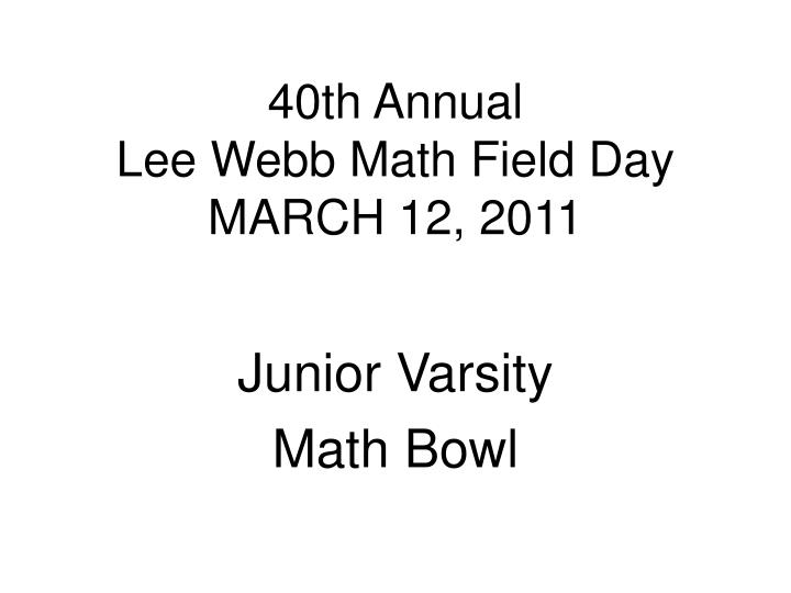 40th annual lee webb math field day march 12 2011 n.