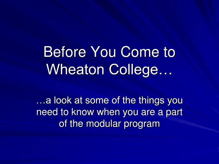 before you come to wheaton college n.