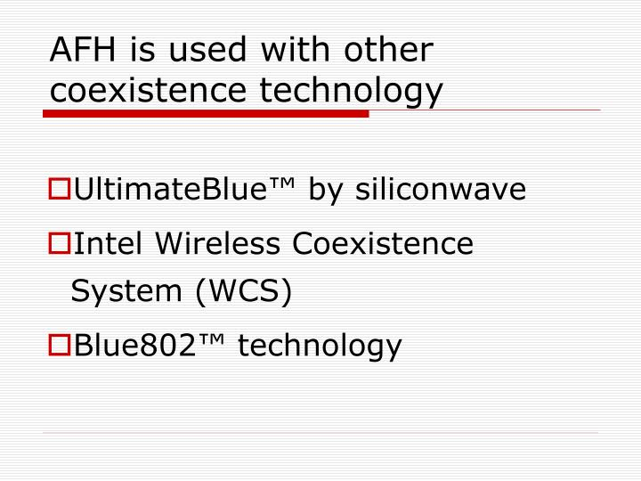 AFH is used with other coexistence technology