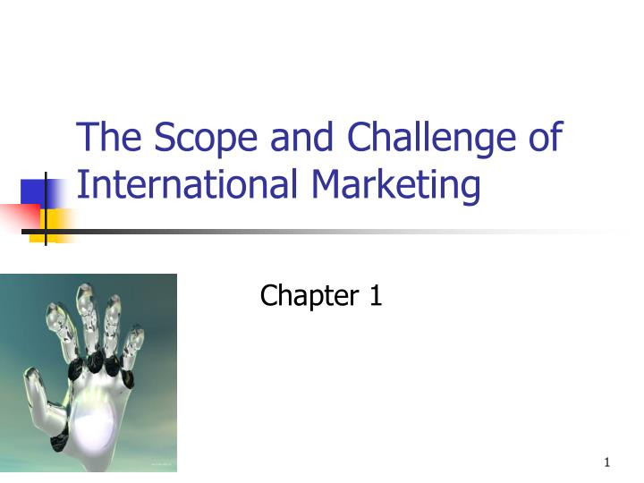 international marketing ch 1 Is the conscious effort on the part of the international marketer to anticipate the influences of both the foreign and domestic uncontrollable factors on a marketing mix and then to adjust the marketing mix to minimize the efforts.