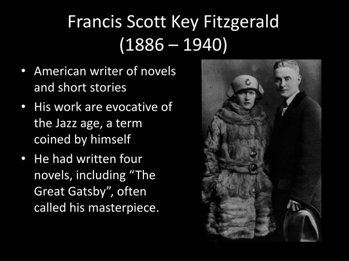 francis scott key fitzgerald fscott fitzgerald essay Fscott fitzgerald francis scott key fitzgerald was born on september 24, 1896 in saint paul, minnesota his father, edward, was an aristocrat and his mother, mary (mollie) mcquillan, hailed from wo.