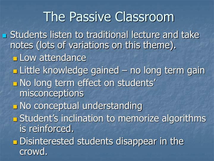 The passive classroom