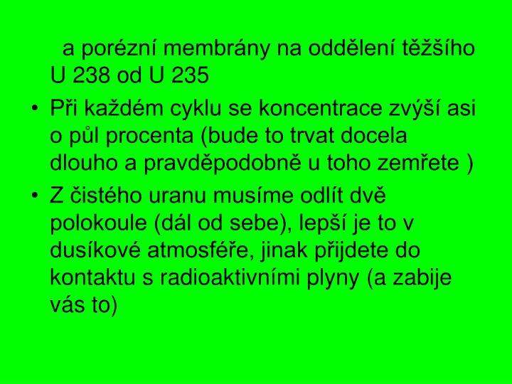 a porézní membrány na oddělení těžšího U 238 od U 235