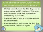 as an alternative school what role do we play in our students education
