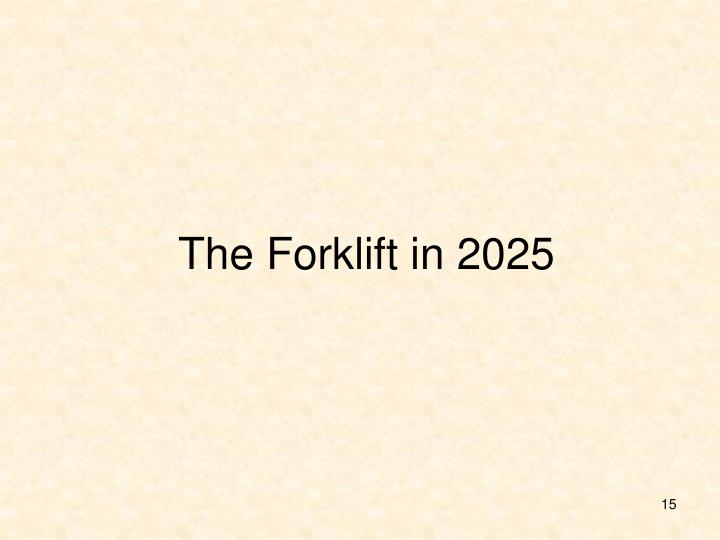 The Forklift in 2025