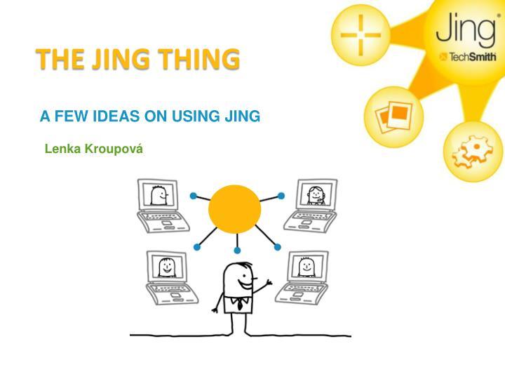 A FEW IDEAS ON USING JING