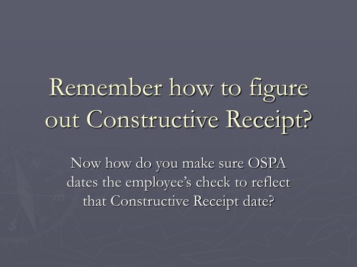 Remember how to figure out Constructive Receipt?