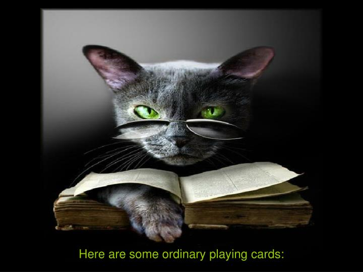Here are some ordinary playing cards: