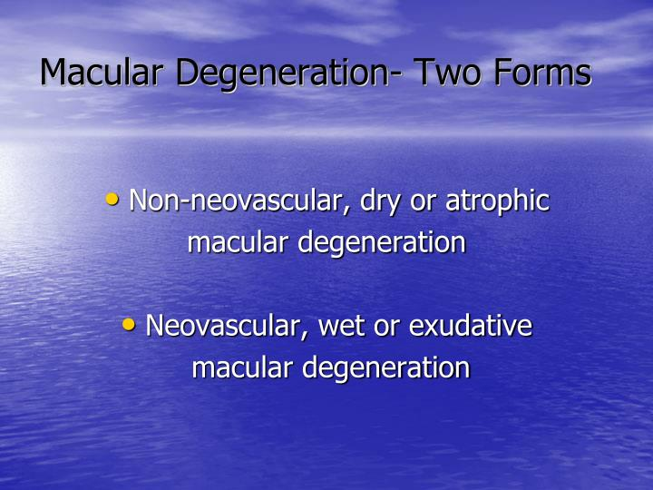 Macular Degeneration- Two Forms