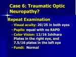 case 6 traumatic optic neuropathy6