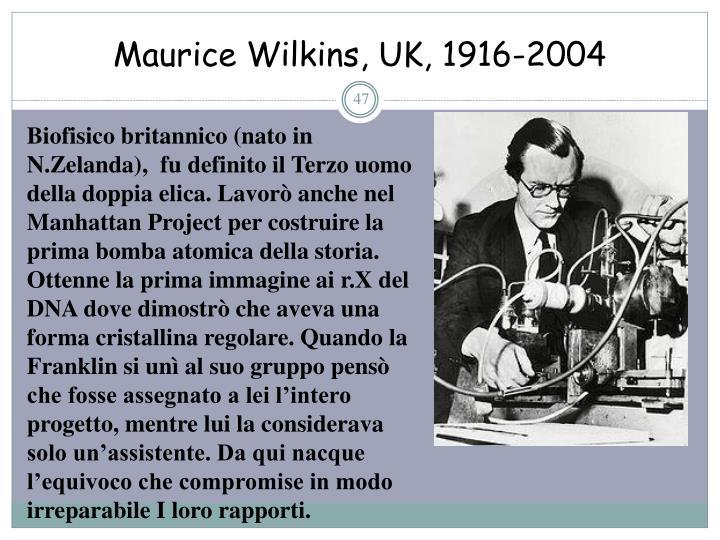 Maurice Wilkins, UK, 1916-2004