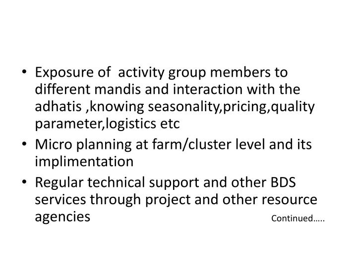Exposure of  activity group members to different mandis and interaction with the adhatis ,knowing seasonality,pricing,quality parameter,logistics etc