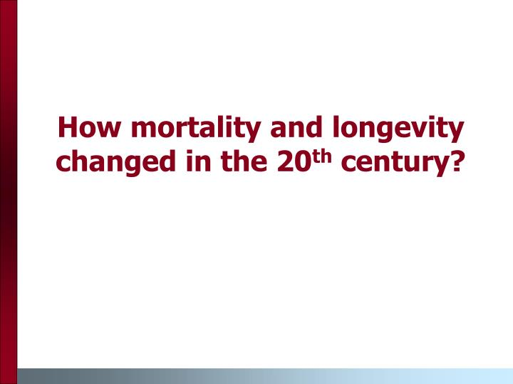 How mortality and longevity changed in the 20 th century