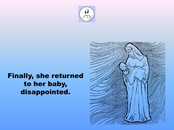 Finally, she returned to her baby, disappointed.