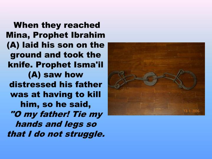 When they reached Mina, Prophet Ibrahim (A) laid his son on the ground and took the