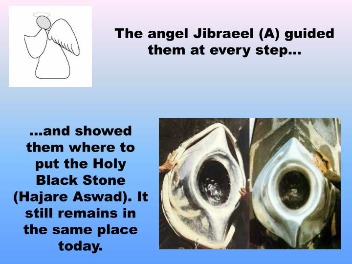 The angel Jibraeel (A) guided them at every step…