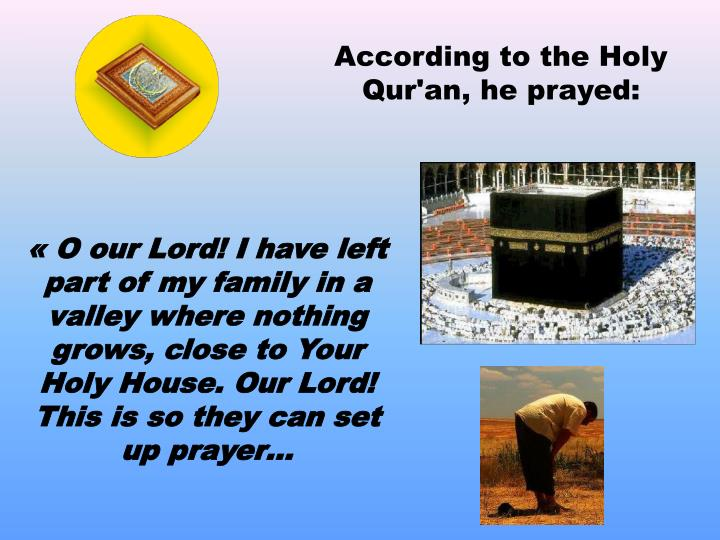 According to the Holy Qur'an, he prayed:
