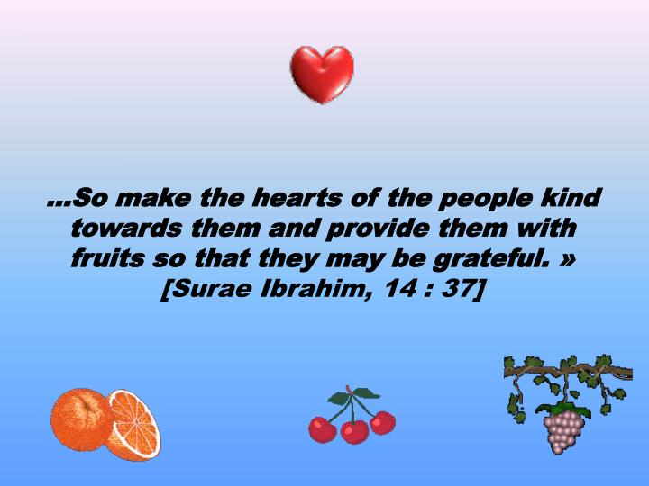 …So make the hearts of the people kind towards them and provide them with