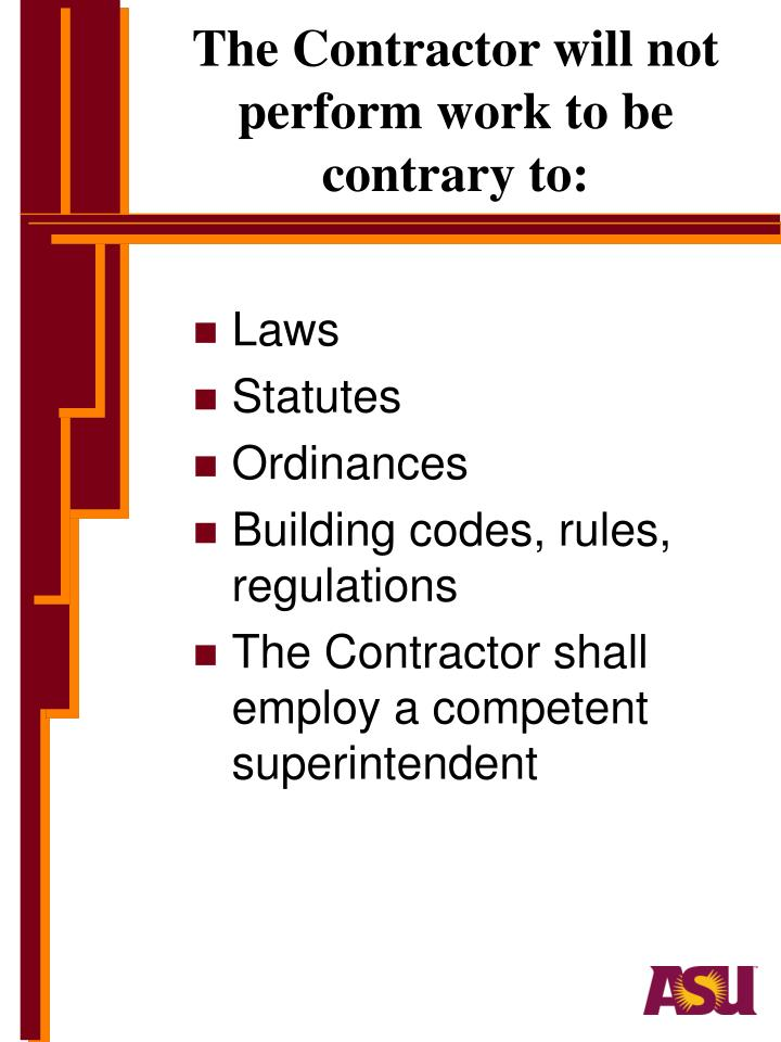 The Contractor will not  perform work to be contrary to: