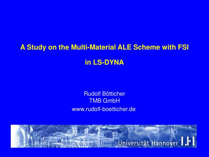a study on the multi material ale scheme with fsi in ls dyna n.