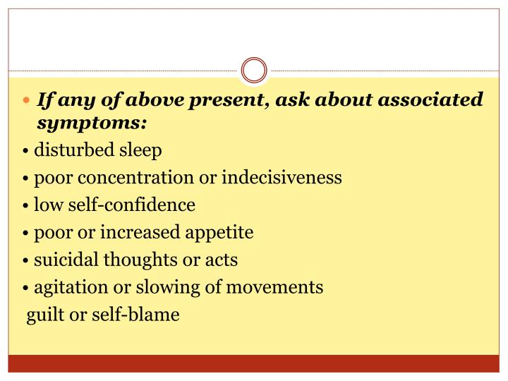 If any of above present, ask about associated symptoms: