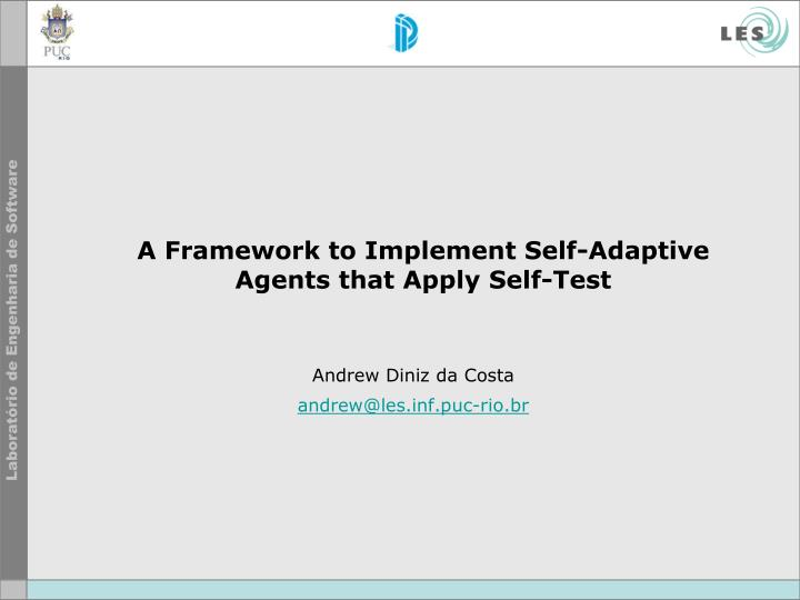 A framework to implement self adaptive agents that apply self test