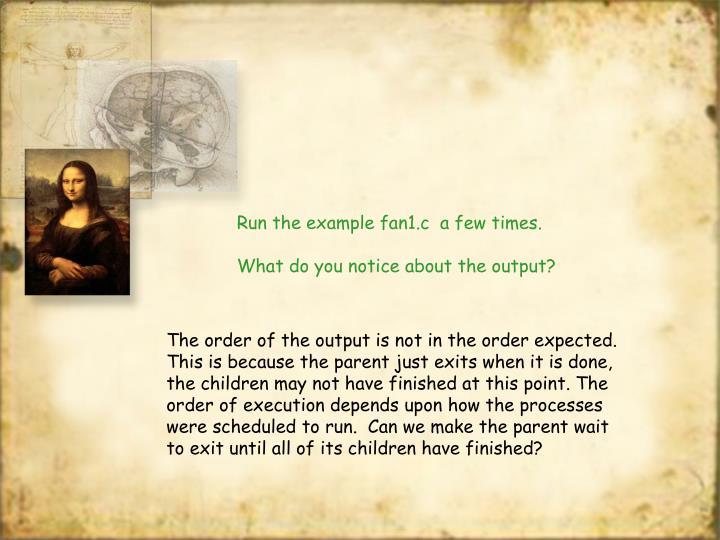 Run the example fan1.c  a few times.