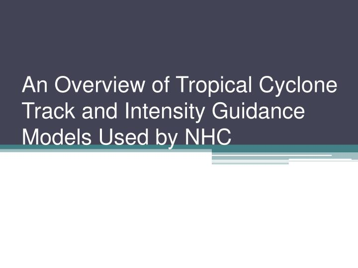 An overview of tropical cyclone track and intensity guidance models used by nhc