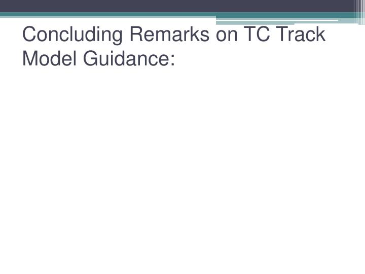 Concluding Remarks on TC Track Model Guidance:
