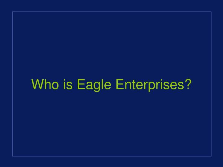 Who is Eagle Enterprises?