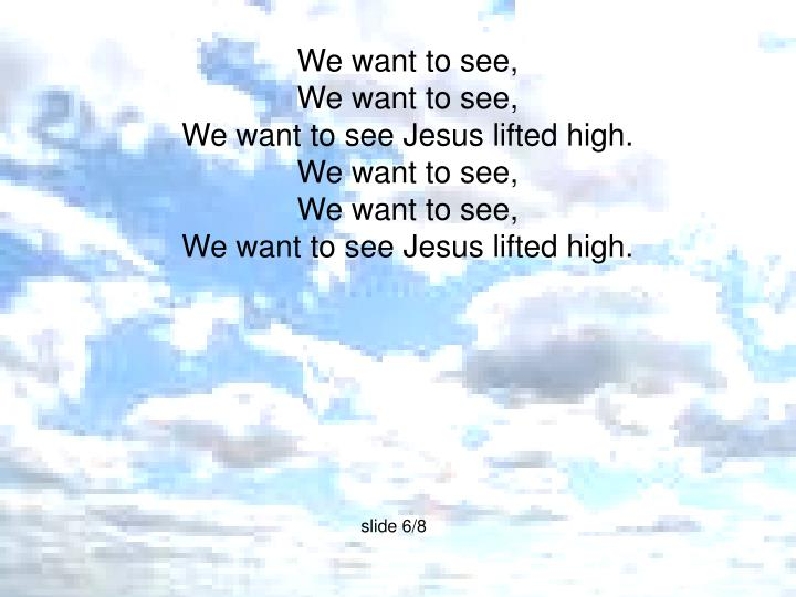 We want to see,