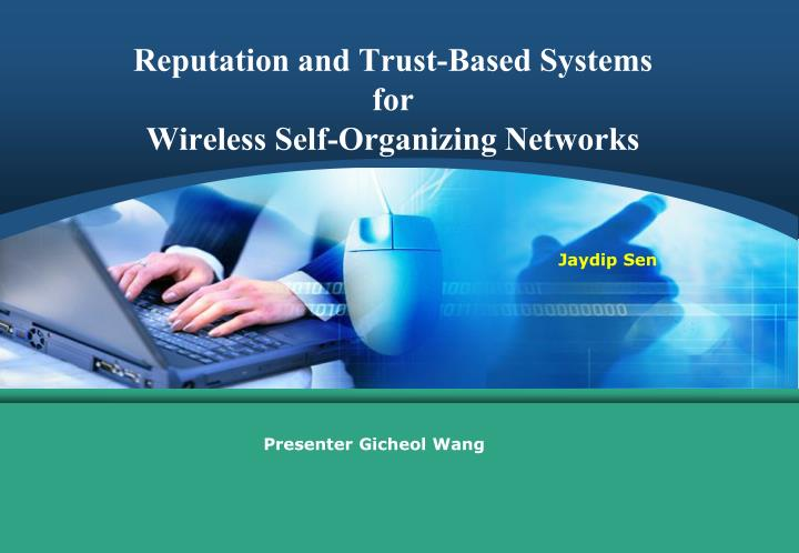reputation and trust based systems for wireless self organizing networks n.