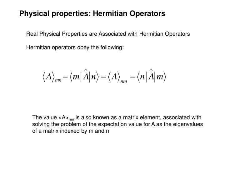 eigen values of hermitian matrix are always real A matrix with real eigenvalues is not necessarily hermitian this is easily seen by examining the general 2 ´ 2 matrix where, as always, the asterisk superscript signifies the complex conjugate (the subscripts denote component indices.