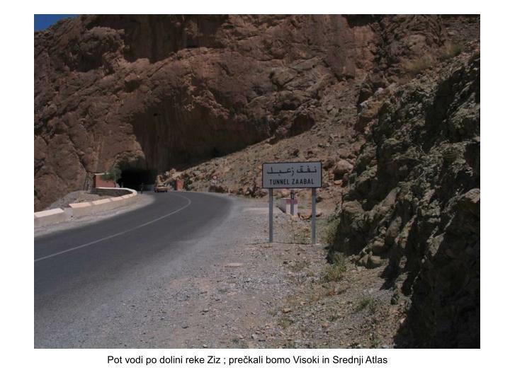 Pot vodi po dolini reke Ziz ; prečkali bomo Visoki in Srednji Atlas