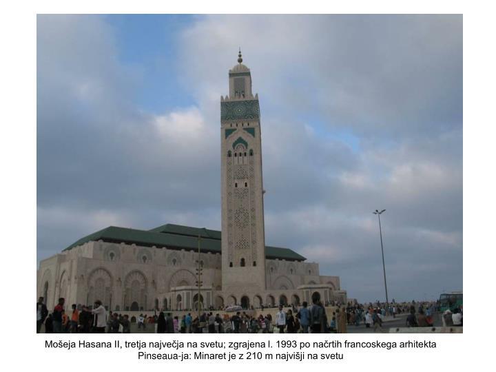 Mošeja Hasana II, tretja največja na svetu; zgrajena l. 1993 po načrtih francoskega arhitekta Pinseaua-ja: Minaret je z 210 m najvišji na svetu