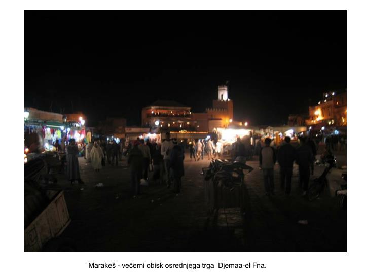 Marakeš - večerni obisk osrednjega trga  Djemaa-el Fna.