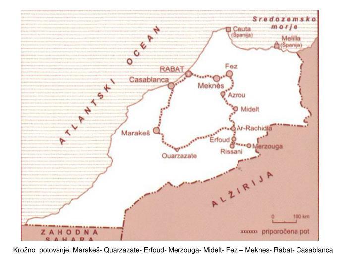 Krožno  potovanje: Marakeš- Quarzazate- Erfoud- Merzouga- Midelt- Fez – Meknes- Rabat- Casablanc...