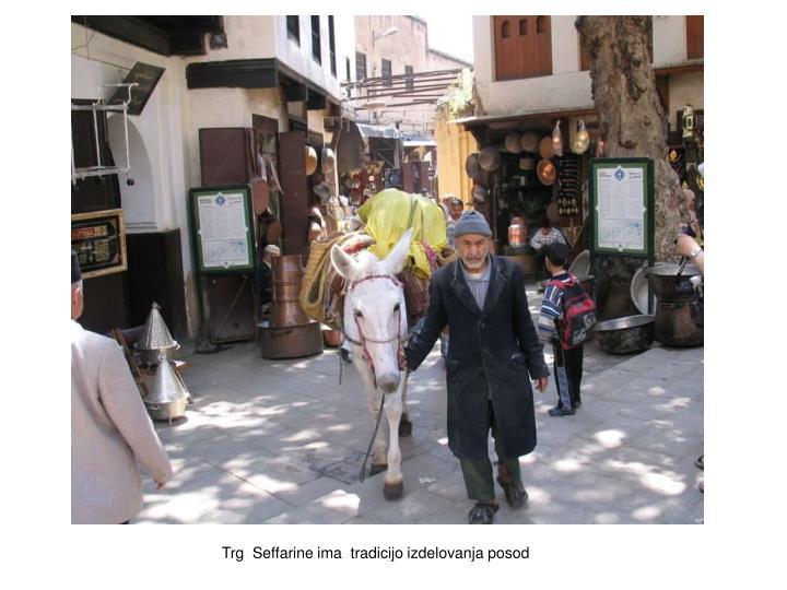 Trg  Seffarine ima  tradicijo izdelovanja posod