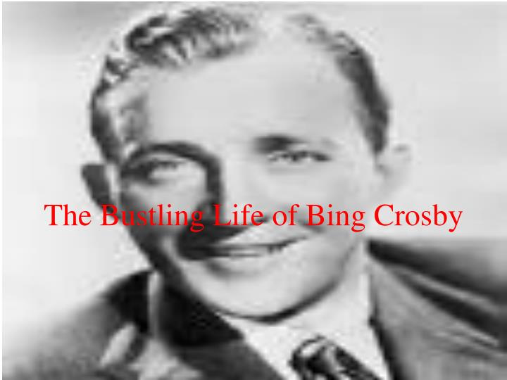 The bustling life of bing crosby