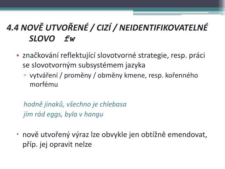 4.4 NOVĚ UTVOŘENÉ / CIZÍ / NEIDENTIFIKOVATELNÉ SLOVO