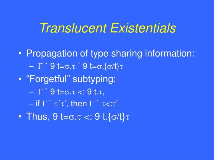Translucent Existentials