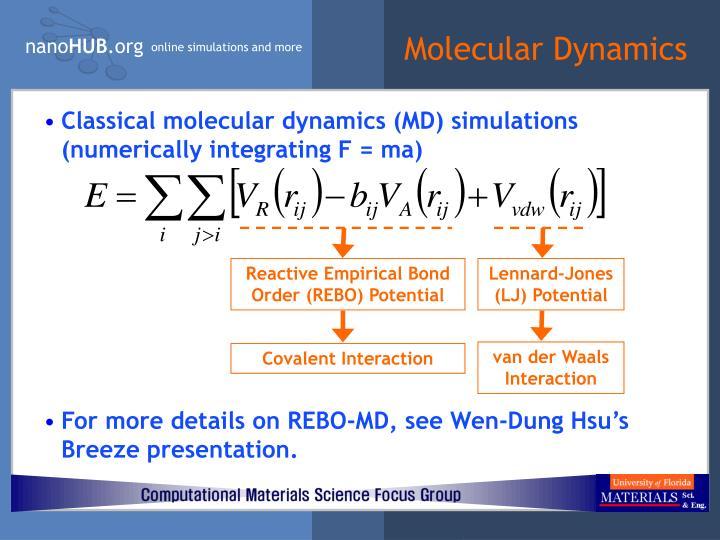 Classical molecular dynamics (MD) simulations (numerically integrating F = ma)