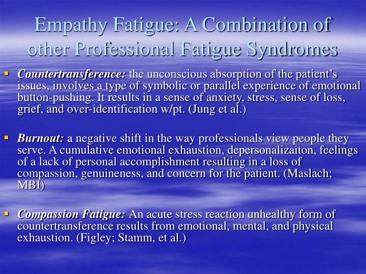 Empathy Fatigue: A Combination of other Professional Fatigue Syndromes