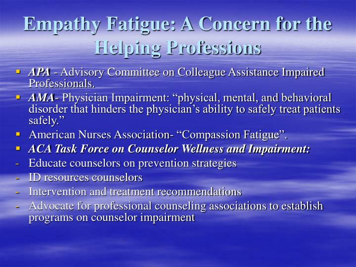 Empathy Fatigue: A Concern for the Helping Professions