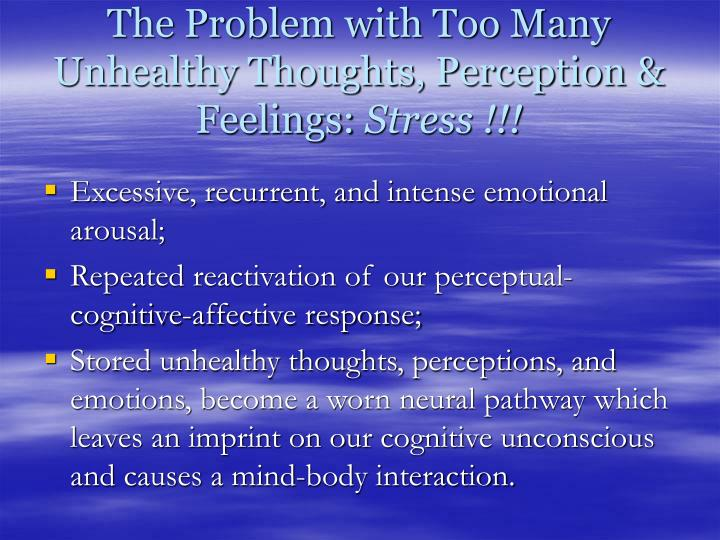 The Problem with Too Many Unhealthy Thoughts, Perception & Feelings: