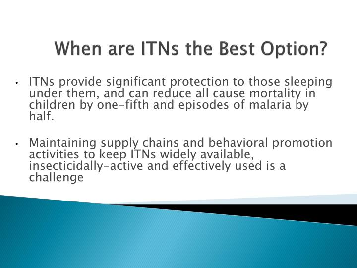When are ITNs the Best Option?