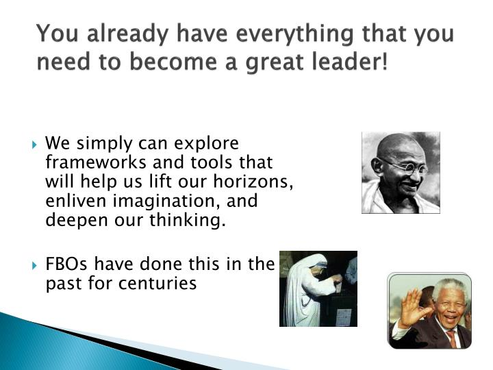 You already have everything that you need to become a great leader!