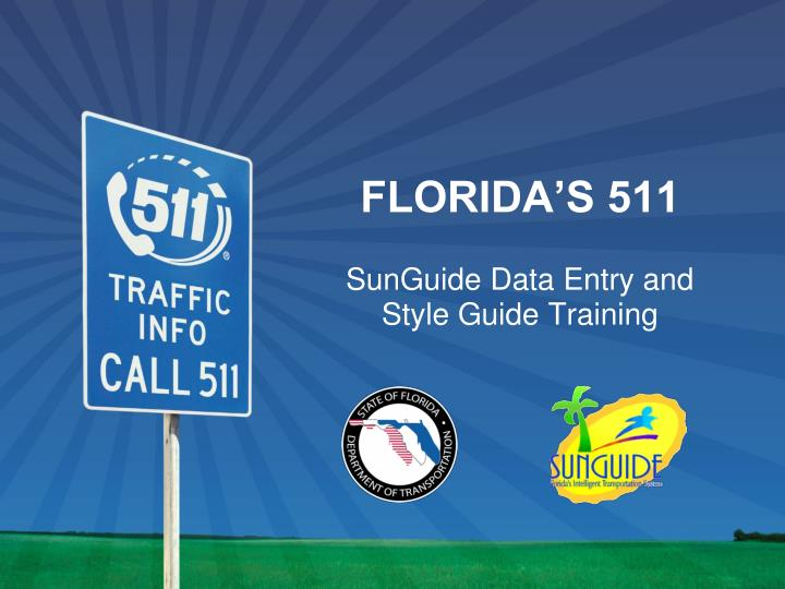 florida s 511 sunguide data entry and style guide training n.